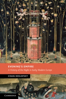 Evening's Empire : A History of the Night in Early Modern Europe, Hardback Book