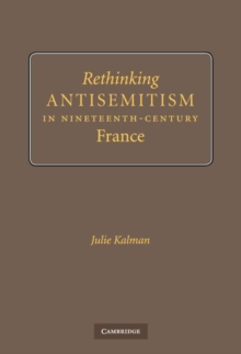 Rethinking Antisemitism in Nineteenth-Century France, Hardback Book