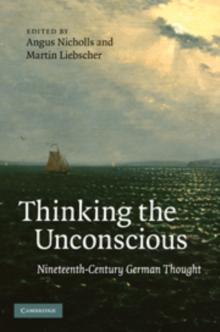 Thinking the Unconscious : Nineteenth-Century German Thought, Hardback Book