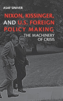 Nixon, Kissinger, and US Foreign Policy Making : The Machinery of Crisis, Hardback Book