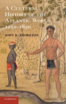A Cultural History of the Atlantic World, 1250-1820, Hardback Book