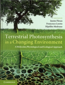 Terrestrial Photosynthesis in a Changing Environment : A Molecular, Physiological, and Ecological Approach, Hardback Book
