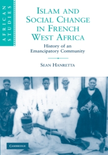 Islam and Social Change in French West Africa : History of an Emancipatory Community, Hardback Book