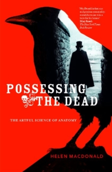 Possessing the Dead : The Artful Science of Anatomy, Paperback / softback Book
