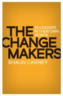 The Change Makers : 25 leaders in their own words, Paperback / softback Book