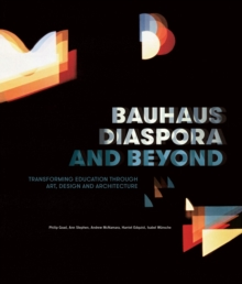 Bauhaus Diaspora And Beyond : Transforming Education through Art, Design and Architecture, Paperback / softback Book