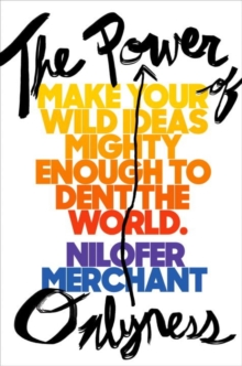 The Power Of Onlyness : How to Make Your Ideas Mighty Enough to Dent the World, Hardback Book