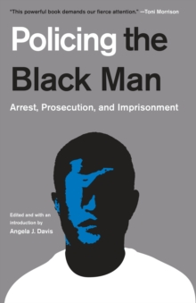 Policing the Black Man : Arrest, Prosecution, and Imprisonment, Paperback / softback Book