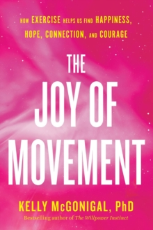 The Joy Of Movement : How exercise helps us find happiness, hope, connection, and courage, Paperback / softback Book