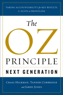 The Oz Principle - Next Generation : Taking Accountability for Key Results, C-Suite to Frontline, Hardback Book