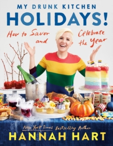 My Drunk Kitchen Holidays : How to Savor and Celebrate the Year: A Cookbook, Hardback Book