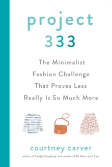 Project 333 : The Minimalist Fashion Challenge That Proves Less Really is So Much More, Hardback Book