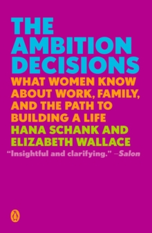 The Ambition Decisions : What Women Know About Work, Family, and the Path to Building A Life, Paperback / softback Book
