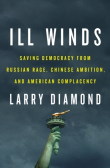 Ill Winds : Saving Democracy from Russian Rage, Chinese Ambition, and American Complacency, Hardback Book