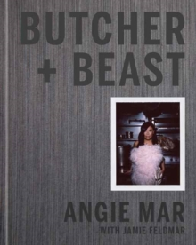 Butcher and Beast : Mastering the Art of Meat, Hardback Book