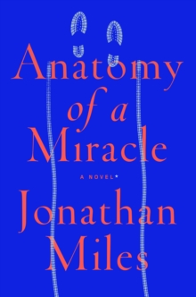 Anatomy of a Miracle : A Novel, Paperback Book