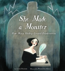 She Made a Monster : How Mary Shelley Created Frankenstein, Hardback Book