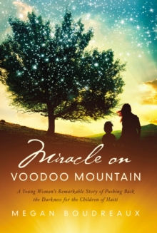 Miracle on Voodoo Mountain : A Young Woman's Remarkable Story of Pushing Back the Darkness for the Children of Haiti, Hardback Book