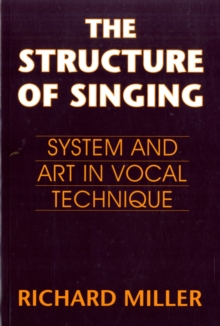 The Structure of Singing : System and Art of Vocal Technique, Paperback / softback Book