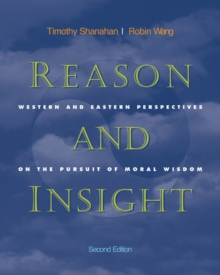 Reason and Insight : Western and Eastern Perspectives on the Pursuit of Moral Wisdom, Paperback Book