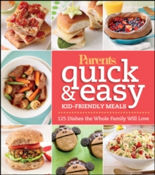 Parents Magazine Quick & Easy Kid-Friendly Meals : 100+ Recipes Your Whole FamilyWill Love, EPUB eBook