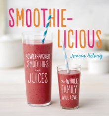 Smoothie-Licious: Power-Packed Smoothies and Juices the Whole Family Will Love, Paperback / softback Book