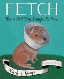 Fetch : How a Bad Dog Brough Me Home, Paperback / softback Book