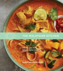 The Malaysian Kitchen : 150 Recipes for Simple Home Cooking, Hardback Book