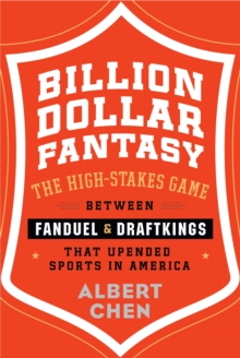 Billion Dollar Fantasy : The High-Stakes Game Between FanDuel and DraftKings That Upended Sports in America, Hardback Book