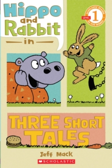 Scholastic Reader Level 1: Hippo & Rabbit in Three Short Tales, Paperback Book