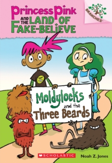 Moldylocks and the Three Beards: A Branches Book (Princess Pink and the Land of Fake-Believe #1), Paperback Book