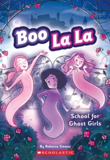School for Ghost Girls (Boo La La #1), Paperback Book
