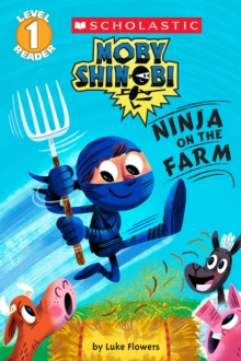 Moby Shinobi: Ninja on the Farm (Scholastic Reader, Level 1), Paperback Book