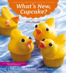 What's New, Cupcake? : Ingeniously Simple Designs for Every Occasion, Paperback Book