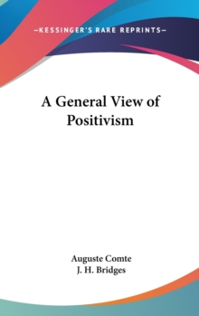 A GENERAL VIEW OF POSITIVISM, Hardback Book