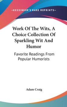 WORK OF THE WITS, A CHOICE COLLECTION OF, Hardback Book