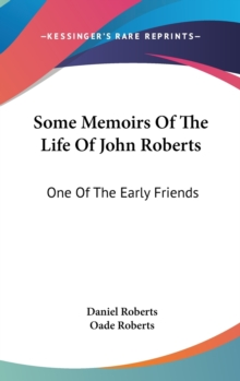 Some Memoirs Of The Life Of John Roberts: One Of The Early Friends, Hardback Book