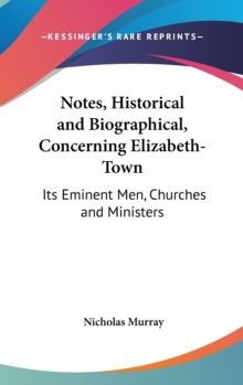 Notes, Historical And Biographical, Concerning Elizabeth-Town : Its Eminent Men, Churches And Ministers,  Book
