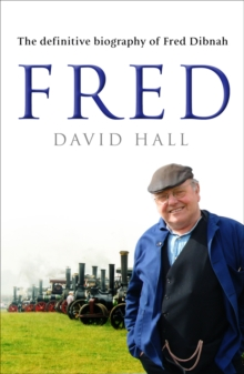 Fred : The Definitive Biography of Fred Dibnah, Paperback Book