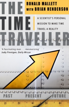 The Time Traveller : One Man's Mission To Make Time Travel A Reality, Paperback Book
