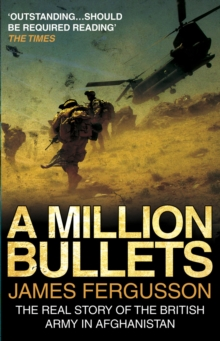 A Million Bullets : The Real Story of the British Army in Afghanistan, Paperback Book