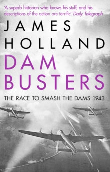 Dam Busters : The Race to Smash the Dams, 1943, Paperback Book
