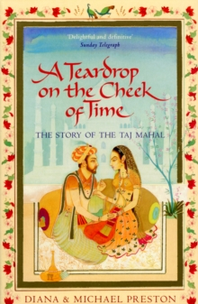 A Teardrop on the Cheek of Time : The Story of the Taj Mahal, Paperback / softback Book