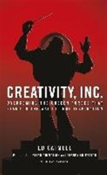 Creativity, Inc. : Overcoming the Unseen Forces That Stand in the Way of True Inspiration, Paperback Book