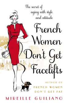 French Women Don't Get Facelifts : Aging with Attitude, Paperback Book