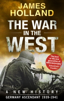The War in the West - A New History : Volume 1: Germany Ascendant 1939-1941, Paperback Book
