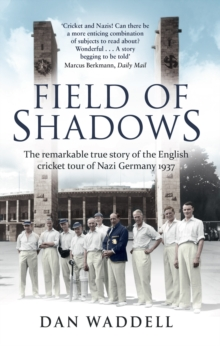 Field of Shadows : The English Cricket Tour of Nazi Germany 1937, Paperback / softback Book