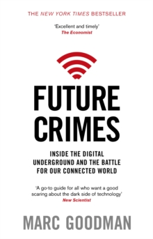 Future Crimes : Inside The Digital Underground and the Battle For Our Connected World, Paperback Book