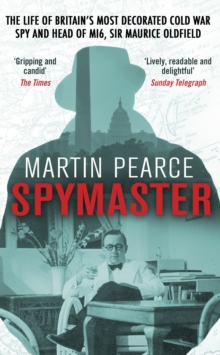 Spymaster : The Life of Britain's Most Decorated Cold War Spy and Head of MI6, Sir Maurice Oldfield, Paperback / softback Book