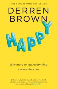 Happy : Why More or Less Everything is Absolutely Fine, Paperback Book